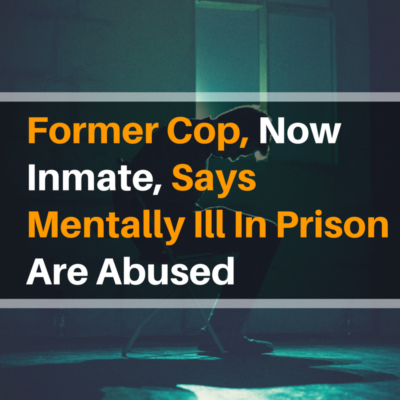 former-cop-now-inmate-says-mentally-ill-in-prison-are-abused