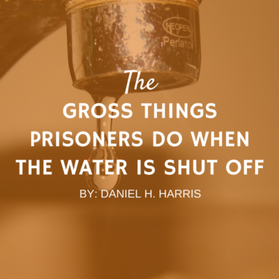 GROSS THINGS PRISONERS DO WHEN THE WATER IS SHUT OFF