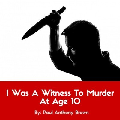 I Was A Witness To Murder At Age 10