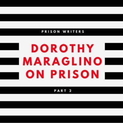 DOROTHY MARAGLINO ON PRISON (2)