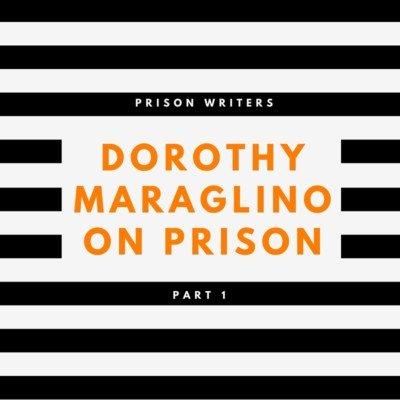 DOROTHY MARAGLINO ON PRISON
