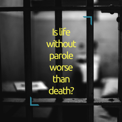 Is life without parole worse than death-