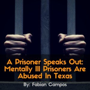 A Prisoner Speaks Out: Mentally Ill Prisoners Are Abused In Texas