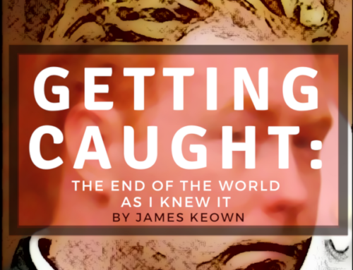 Getting Caught: The End of the World as I Knew It